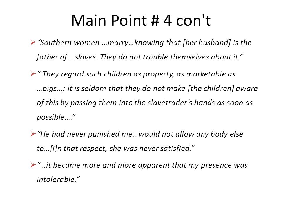 Main Point # 4 con t Southern women …marry…knowing that [her husband] is the father of …slaves. They do not trouble themselves about it.